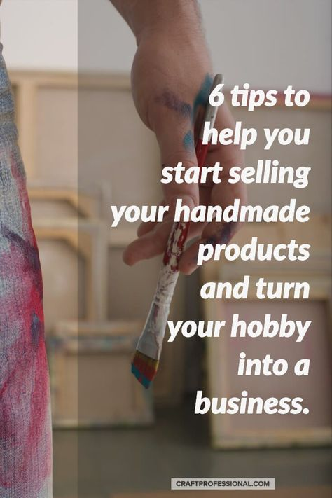 Best Craft Business Tips - 6 Top Tips for Selling Your Crafts