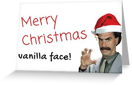 Borat Christmas Card Merry Christmas Vanilla Face Gifts Presents Greeting Card By Willow Days Christmas Cards Xmas Sticker Funny Christmas Cards