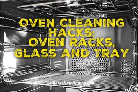 Oven Cleaning Hacks: Oven Racks, Glass and Tray – Make Home
