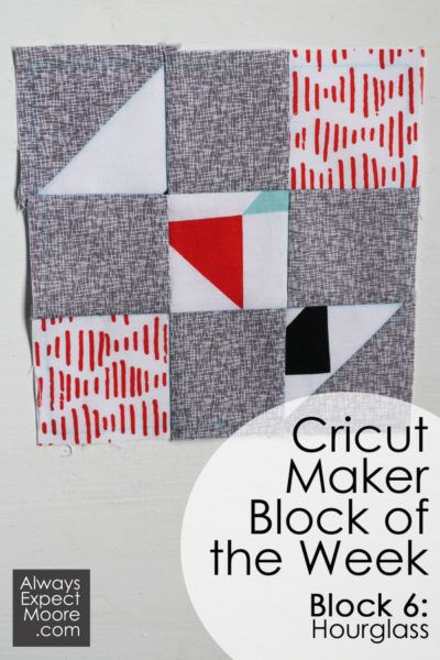 Cricut Maker Block Of The Week Quilt Week 6 Hourglass Quilt Block To Make This Week S Block You Will Need The Hourgl Cricut Quilts Quilt Blocks