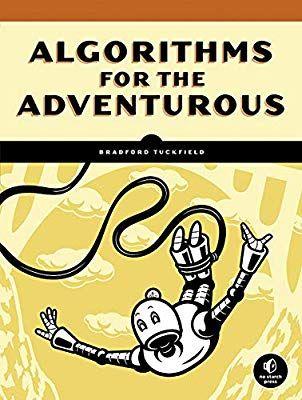 Algorithms For The Adventurous Bradford Tuckfield 9781718500686 Amazon Com Books Introduction To Algorithms Algorithm High School Math