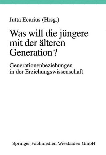 Was Will Die Ja Ngere Mit Der A Lteren Generation Generationsbeziehungen Und Generationenverha Ltnisse In Der Er Beziehung Erziehung Erziehungswissenschaften