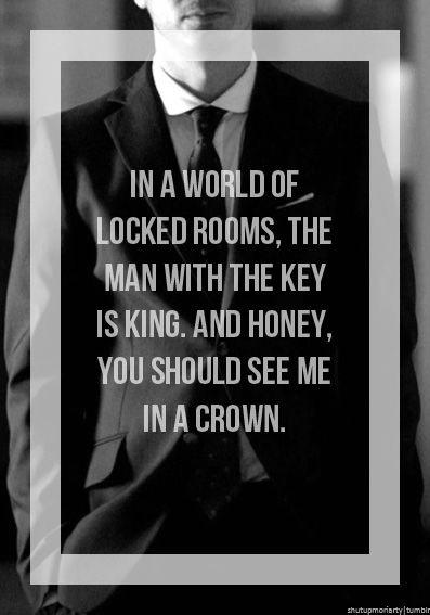 Num mundo de quartos fechados, o homem que detém a chave é rei. Mas querido, devias ver-me a usar a coroa...