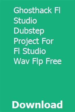 Ghosthack Fl Studio Dubstep Project For Fl Studio Wav Flp