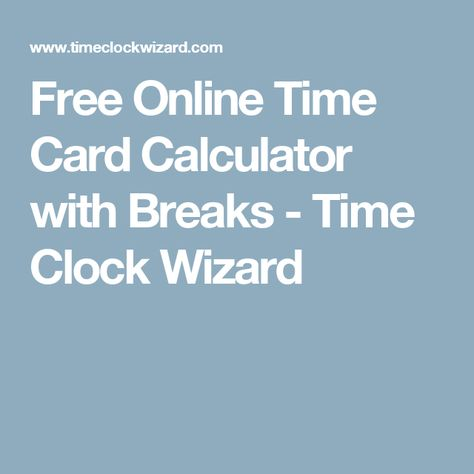 Free Online Time Card Calculator with Breaks - Time Clock Wizard - time card calculator