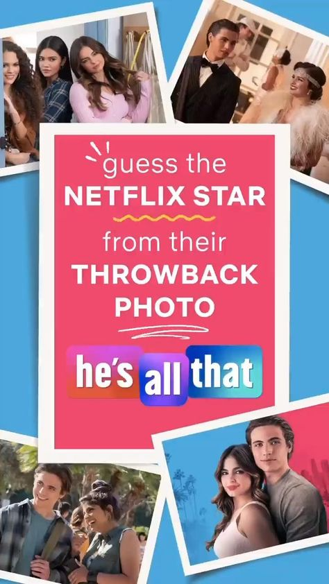 Guess the Netflix Star from their Throwback Photo | He's All That Edition