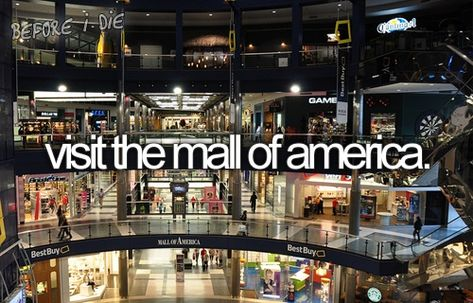 Bucket List~ Visit the Mall of America. more like go bankrupt at the mall of america. Okinawa, Best Friend Bucket List, Bucket List Before I Die, Mall Of America, South America, The Last Song, Just Dream, Dream Big, Girls Dream