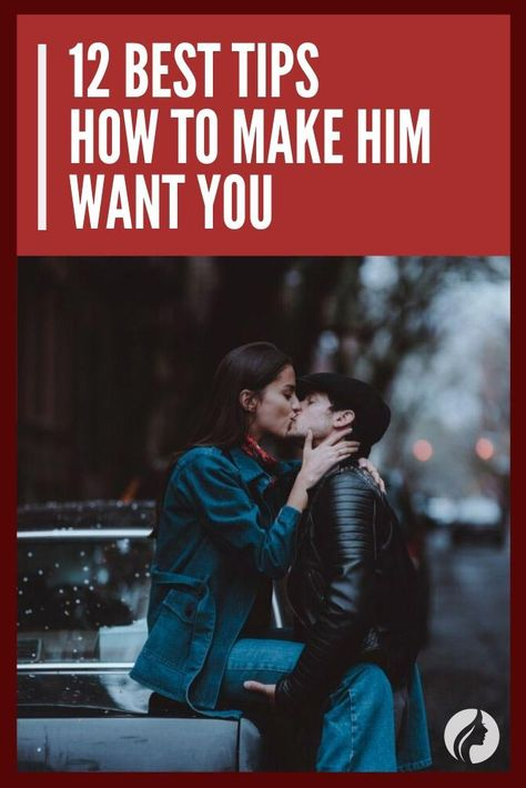 12 Simple Tips On How To Make Him Want You - Infographic   Make him want you,  He wants, Want you