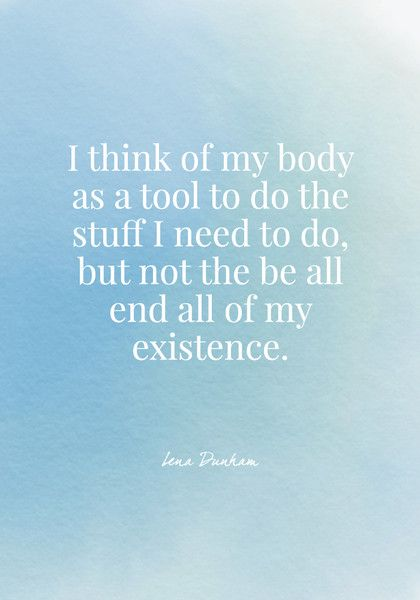 I think of my body as a tool to do the stuff I need to do, but not the be all end all of my existence. - Lena Dunham - Body Positive Quotes - Photos