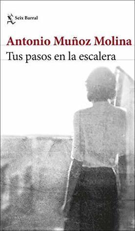 Descargar Libros Tus Pasos En La Escalera By Antonio Muñoz Molina Pdf Epub