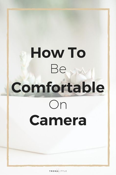 How To Be Comfortable On Camera