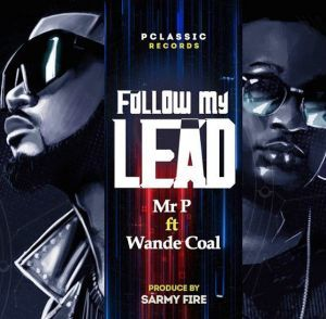 Mr P Follow My Lead Ft Wande Coal In 2021 Follow Me Coal Following