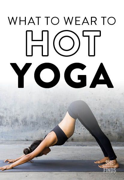 What To Wear To Hot Yoga How To Dress For Hot Yoga Hot Yoga Hot Yoga Outfit Hot Yoga Poses