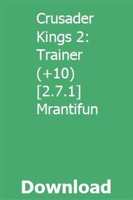 Crusader Kings 2: Trainer (+10) [2 7 1] Mrantifun download full