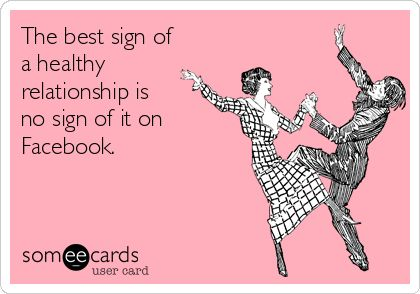 What is a healthy relationship: The best sign of a healthy relationship is no sign of it on Facebook.