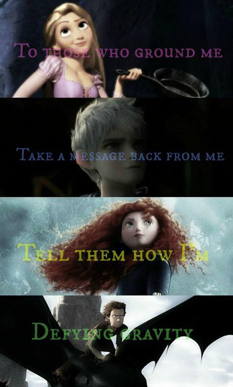 Para aqueles que me afundam (Rapunzel); levem uma mensagem minha (Jack Frost); conte á eles como eu estou (Merida) desafiando a gravidade (Soluço)