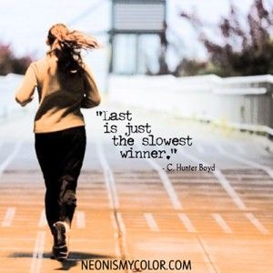 "Inspirational Quotes | Neon Is My Color ""Last is just the slowest winner."" -C. Hunter Boyd #quotes"