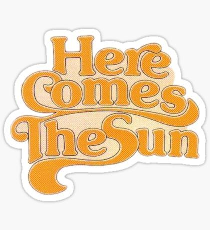 Here Comes The Sun Sticker for Laptops and Water Bottles