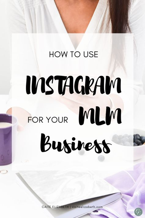 How to use Instagram for Your Network Marketing Business - Caite Elizabeth