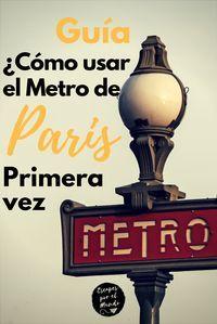 Megaguía 2020 Cómo Usar El Metro De París Escapes Por El Mundo Paris Travel Best Vacation Destinations Travel Tips