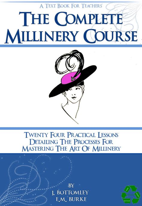 bd9fcb4f01b62 The COMPLETE MILLINERY COURSE Twenty Four Practical Lessons For Mastering  The Art of Millinery