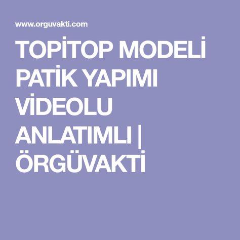 Topitop Modeli Patik Yapımı Videolu Anlatımlı