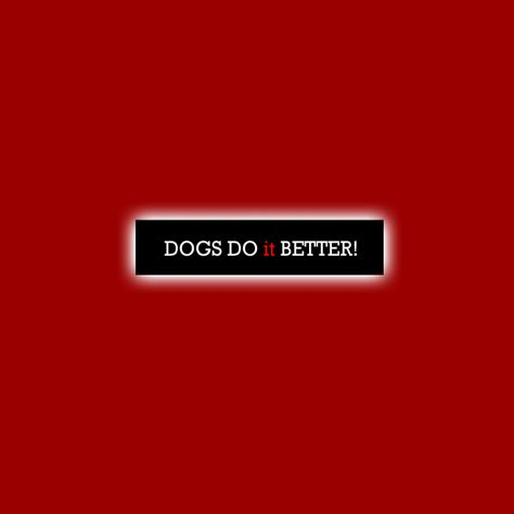 Dogs Do It Better Http Dogsdoitbetter Com Fun Things To Do