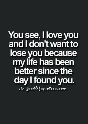 I Love U So Much More Than I Have Ever Loved Someone It Scares Me Cause I Dont Want To Lose You As If Quotes About Strength And Love New Quotes
