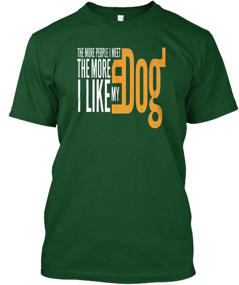 I Like My Dog Tshirt Deep Forest T-Shirt Front