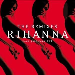 Good Girl Gone Bad The Remixes Rihanna 2009 Download Mp3