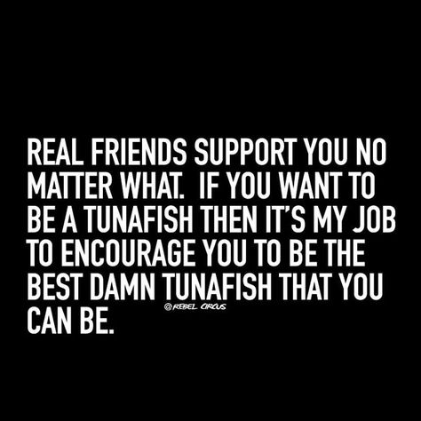 Real friends support you no matter what!