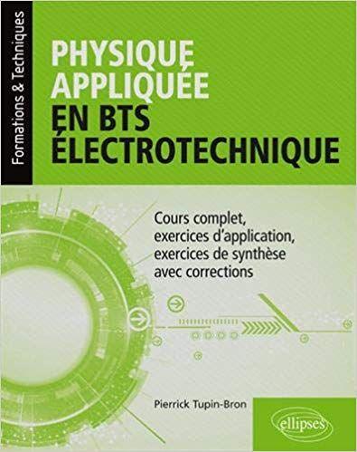 Physique Appliquee En Bts Electrotechnique Cours Complet Exercices D Application Exercices De Synthese Avec Correc Electrotechnique Sciences Appliquees Bts