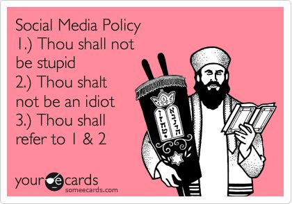 Social Media Policy 1) Thou shall not be stupid 2) Thou shalt - social media policy