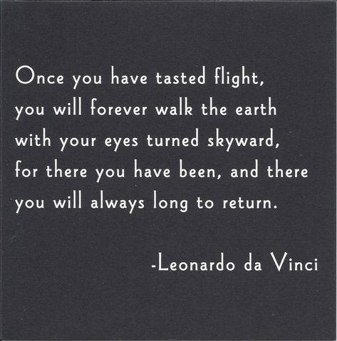 """Once you have tasted flight..."""