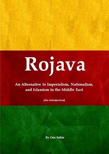 Rojava An Alternative To Imperialism Nationalism And Islamism In The Middle East An Introduction By Oso Sabio New Books Introduction Reading Apps