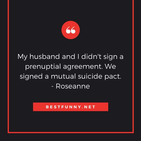 Funny marriage quote My husband and I didnu0027t sign a prenuptial - sample prenuptial agreement