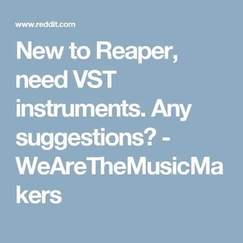 New To Reaper Need Vst Instruments Any Suggestions Wearethemusicmakers Reaper Suggestion Instruments