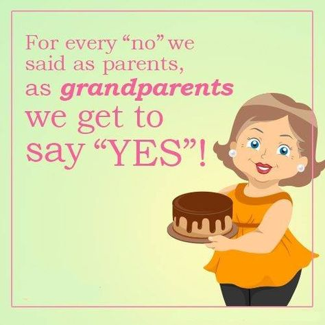 The best thing about being a grandparent is that we get to say yes!