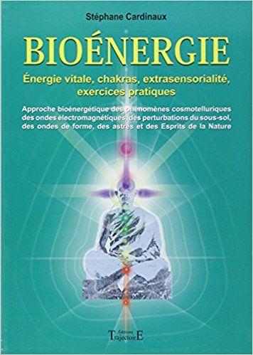 Amazon Fr Bioenergie Energies Vitales Chakras Extra Sensorialite Exercices Pratiques Stephane Cardinau Exercice De Meditation Gerer Le Stress Exercice