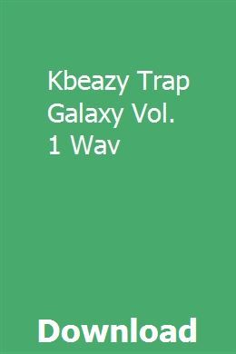 Kbeazy Trap Galaxy Vol 1 Wav Download Study Guide Owners Manuals Study