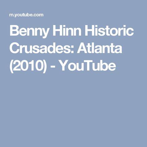 Benny Hinn Historic Crusades Atlanta 2010 Youtube Benny