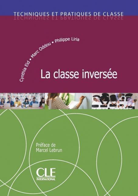 Livre La Classe Inversee Techniques Et Pratiques De Classe Classe Inversee Classe Fiches Pedagogiques