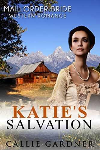 Katie S Salvation Sweet Clean Mail Order Bride Inspirational Western Historical Romance Callie Western Historical Historical Romance Western Romance Books