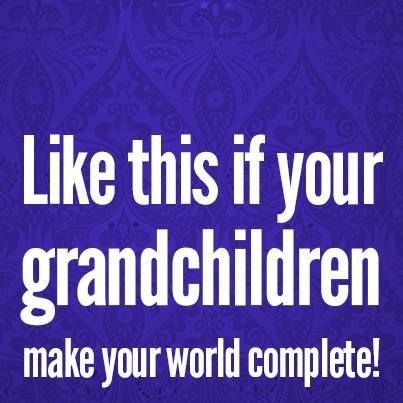 Being a grandmother makes your world complete.