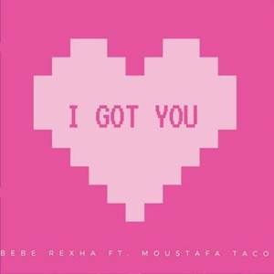 I Got You Feat Moustafa Taco Bebe Rexha 2016 Download Mp3 Free Bebe Rexha I Got You Bebe Download Mp3 Free
