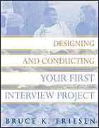 Designing and Conducting Your First Interview Project by Bruce K Friesen @ 300.72 F91 2010