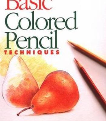 Basic Colored Pencil Techniques Pdf Colored Pencil Techniques