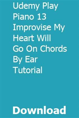 Udemy Play Piano 13 Improvise My Heart Will Go On Chords By
