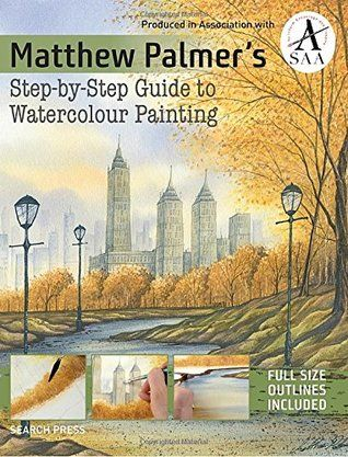 Download Pdf Matthew Palmer S Step By Step Guide To Watercolour