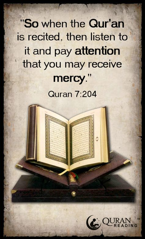 """So when the Qur'an is recited, then listen to it and pay attention that you may receive mercy."" (Quran 7:204)"